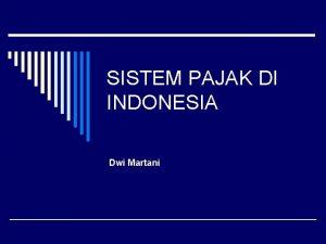 SISTEM PAJAK DI INDONESIA Dwi Martani Pajak dan