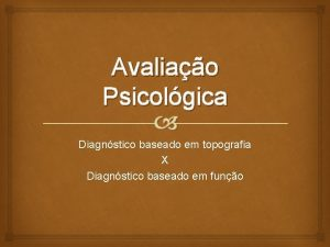 Avaliao Psicolgica Diagnstico baseado em topografia X Diagnstico