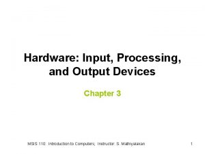 Hardware Input Processing and Output Devices Chapter 3