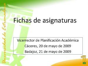 Fichas de asignaturas Vicerrector de Planificacin Acadmica Cceres