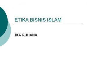 ETIKA BISNIS ISLAM IKA RUHANA DASAR FALSAFAH ETIKA