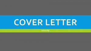 COVER LETTER Internship WRITING EFFECTIVE COVER LETTERS Create