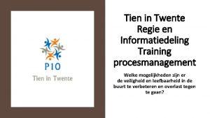 Tien in Twente Regie en Informatiedeling Training procesmanagement