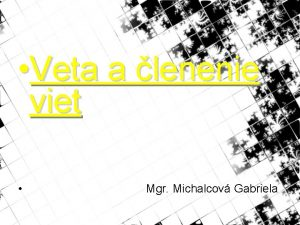Veta a lenenie viet Mgr Michalcov Gabriela Vety