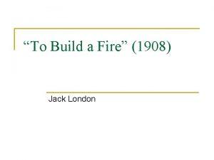 To Build a Fire 1908 Jack London Jack