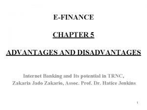 EFINANCE CHAPTER 5 ADVANTAGES AND DISADVANTAGES Internet Banking