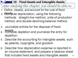 10 Fixed Assets and Intangible Assets After studying