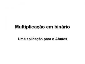Multiplicao em binrio Uma aplicao para o Ahmes