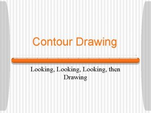 Contour Drawing Looking then Drawing Whats in a