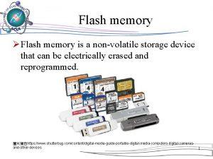 Flash memory Flash memory is a nonvolatile storage