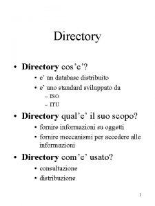 Directory Directory cose e un database distribuito e