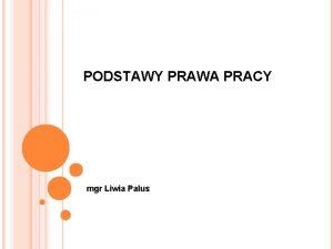 PODSTAWY PRAWA PRACY mgr Liwia Palus AKTY PRAWNE