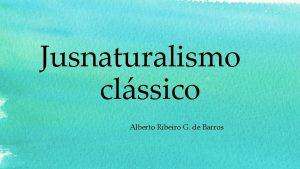 Jusnaturalismo clssico Alberto Ribeiro G de Barros Entre