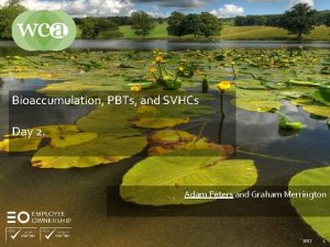 Bioaccumulation PBTs and SVHCs Day 2 Adam Peters