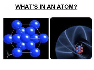 WHATS IN AN ATOM MATTER Atom 10 10