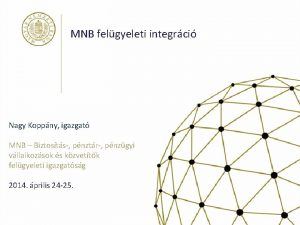 MNB felgyeleti integrci Nagy Koppny igazgat MNB Biztosts