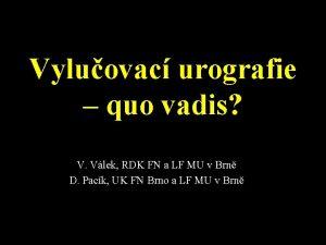 Vyluovac urografie quo vadis V Vlek RDK FN
