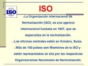 ISO La Organizacin Internacional de Normalizacin ISO es