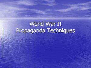 World War II Propaganda Techniques Propaganda n information