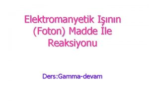 Elektromanyetik Inn Foton Madde le Reaksiyonu Ders Gammadevam
