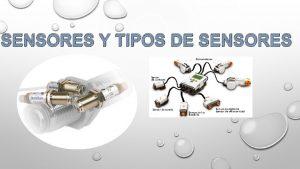 SENSORES Y TIPOS DE SENSORES Tipos de Sensores