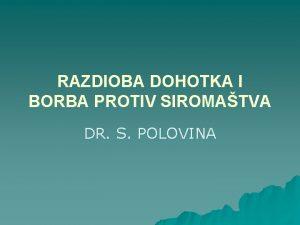 RAZDIOBA DOHOTKA I BORBA PROTIV SIROMATVA DR S