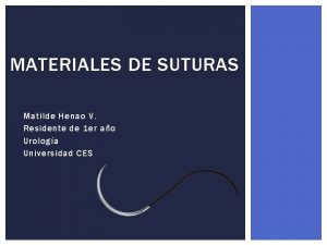 MATERIALES DE SUTURAS Matilde Henao V Residente de