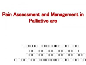 Pain Assessment and Management in Palliative are Pain