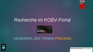 Recherche im KOBVPortal AM BEISPIEL DES THEMAS FRACKING
