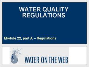WATER QUALITY REGULATIONS Module 22 part A Regulations
