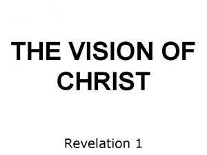 THE VISION OF CHRIST Revelation 1 The revelation