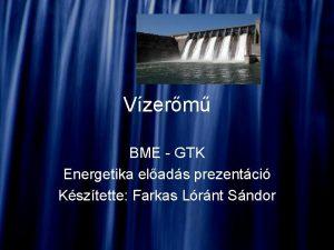 Vzerm BME GTK Energetika elads prezentci Ksztette Farkas