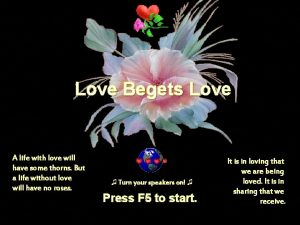 Love Begets Love A life with love will