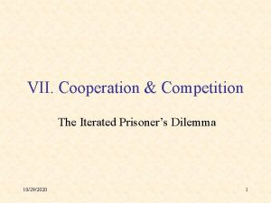 VII Cooperation Competition The Iterated Prisoners Dilemma 10292020
