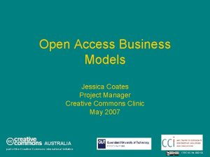 Open Access Business Models Jessica Coates Project Manager
