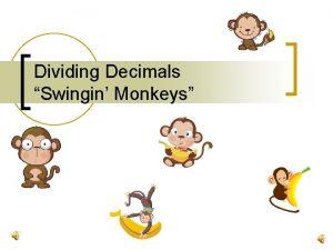 Dividing Decimals Swingin Monkeys Swinging Monkeys Follow these