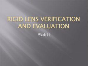 RIGID LENS VERIFICATION AND EVALUATION Week 14 Rigid