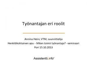 Tynantajan eri roolit Annina Heini VTM suunnittelija Henkilkohtainen