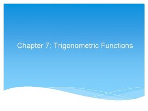 Chapter 7 Trigonometric Functions The sine Function Imagine
