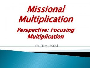 Missional Multiplication Perspective Focusing Multiplication Dr Tim Roehl