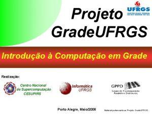 Projeto Grade UFRGS Introduo Computao em Grade Realizao