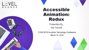 Accessible Animation Redux Presented By Nat Tarnoff CSUN