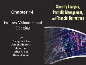 Chapter 14 Futures Valuation and Hedging By Cheng