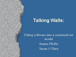 Talking Walls Fitting software into a constructivist model