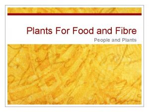 Plants For Food and Fibre People and Plants