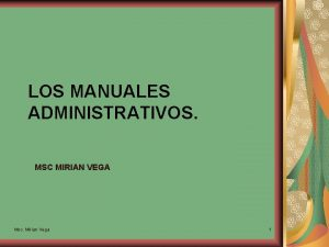 LOS MANUALES ADMINISTRATIVOS MSC MIRIAN VEGA Msc Mirian