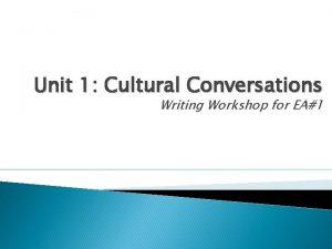 Unit 1 Cultural Conversations Writing Workshop for EA1