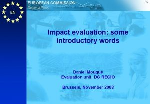EUROPEAN COMMISSION Regional Policy EN Impact evaluation some