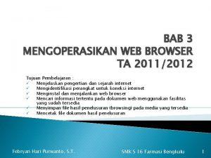 BAB 3 MENGOPERASIKAN WEB BROWSER TA 20112012 Tujuan
