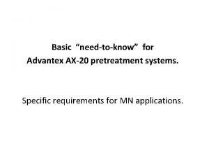 Basic needtoknow for Advantex AX20 pretreatment systems Specific